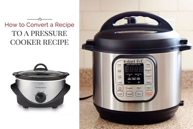 How To Convert A Recipe Into A Pressure Cooker Instant Pot Recipe