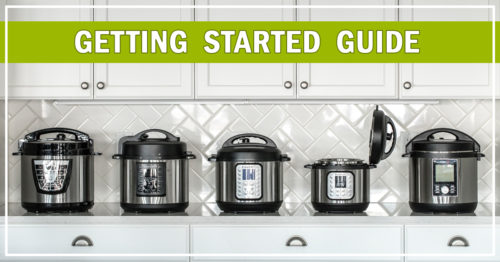 Pressure Cooking Today's Getting Started Guide—get to know your Instant Pot, Ninja Foodi, Crockpot Express or other brand of electric pressure cooker