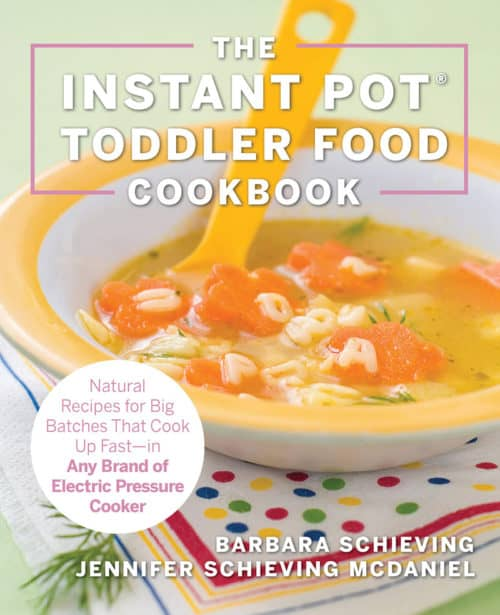 The Instant Pot Toddler Food Cookbook by Barbara Schieving and Jennifer Schieving McDaniel