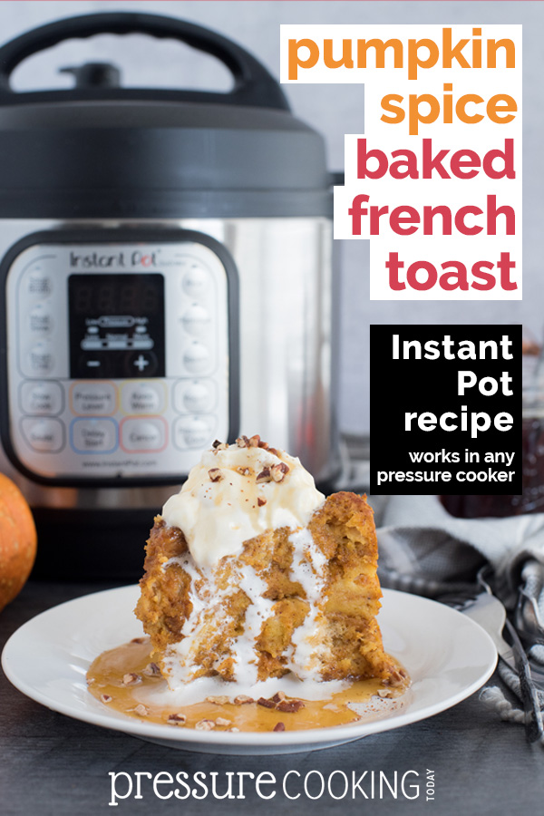 Pinterest Image for Pressure Cooker / Instant Pot Pumpkin Spice Baked French Toast by Pressure Cooking Today