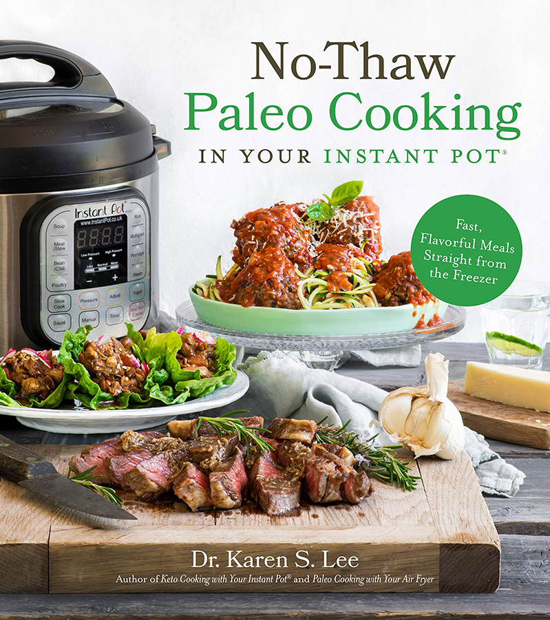 Cover image from No-Thaw Paleo Cooking by Dr. Karen S. Lee, featuring an Instant Pot and three different meals plated or arranged on a cutting board.